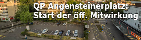 Quartierplanung Angensteinerplatz - Start der öff. Mitwirkung